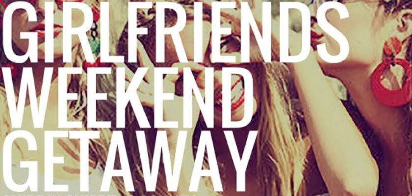 The Ultimate Girlfriends Weekend Getaway Guide